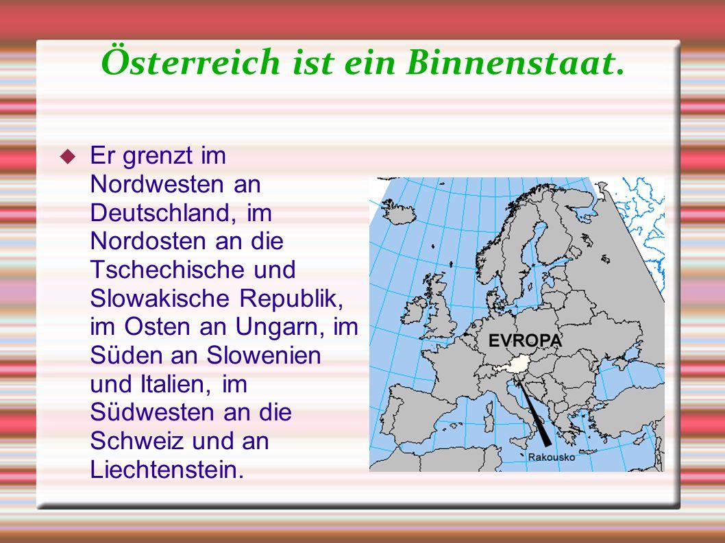 Österreich ist ein Binnenstaat.