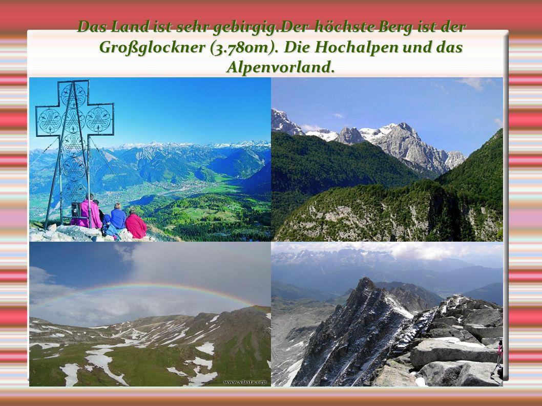 Das Land ist sehr gebirgig. Der höchste Berg ist der Großglockner (3
