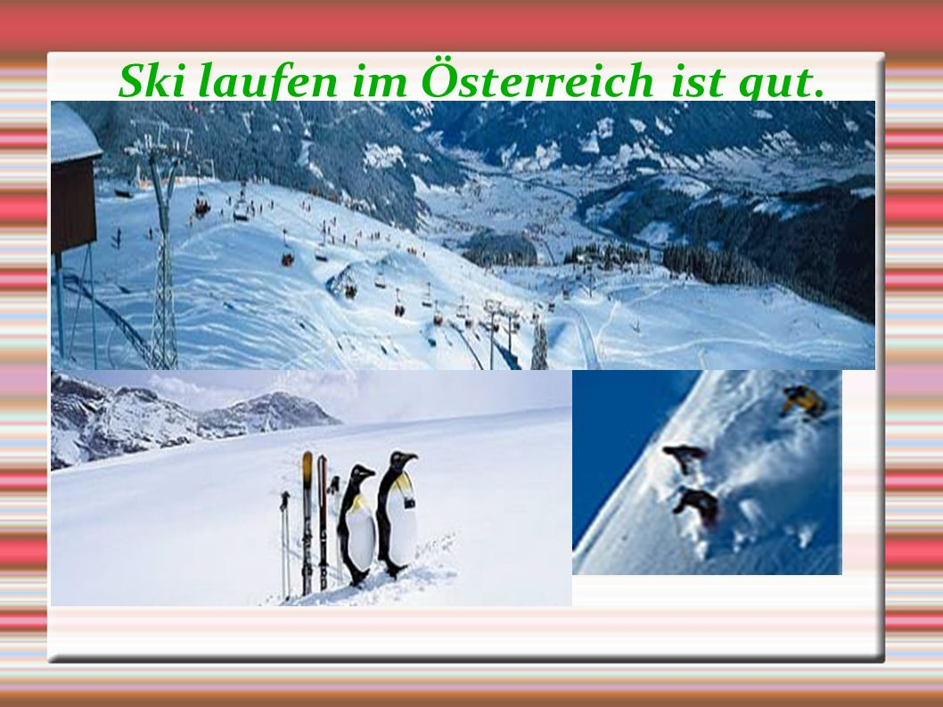 Ski laufen im Österreich ist gut.