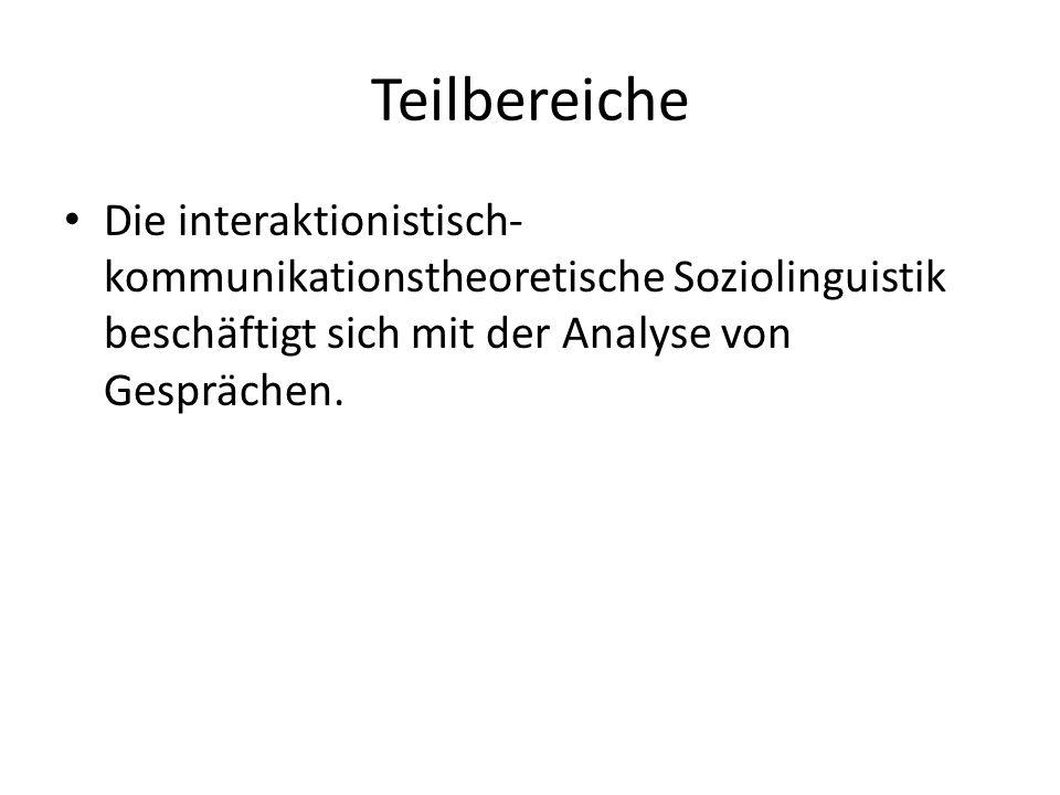 Teilbereiche Die interaktionistisch-kommunikationstheoretische Soziolinguistik beschäftigt sich mit der Analyse von Gesprächen.