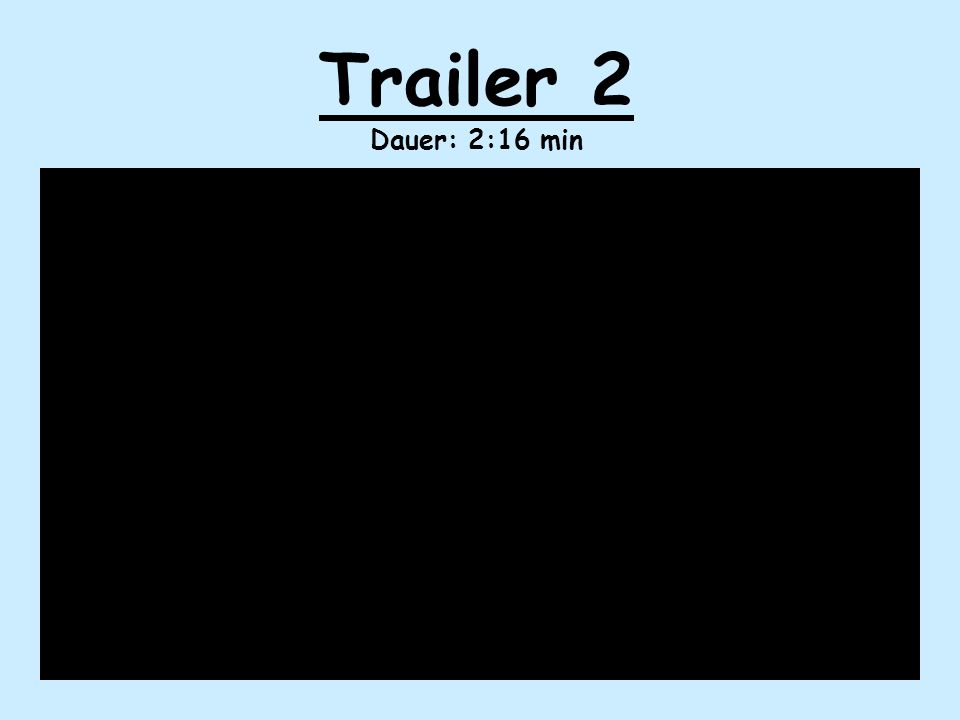 Trailer 2 Dauer: 2:16 min