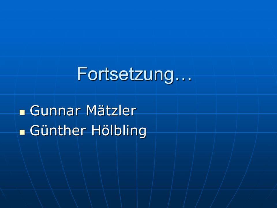 Fortsetzung… Gunnar Mätzler Günther Hölbling
