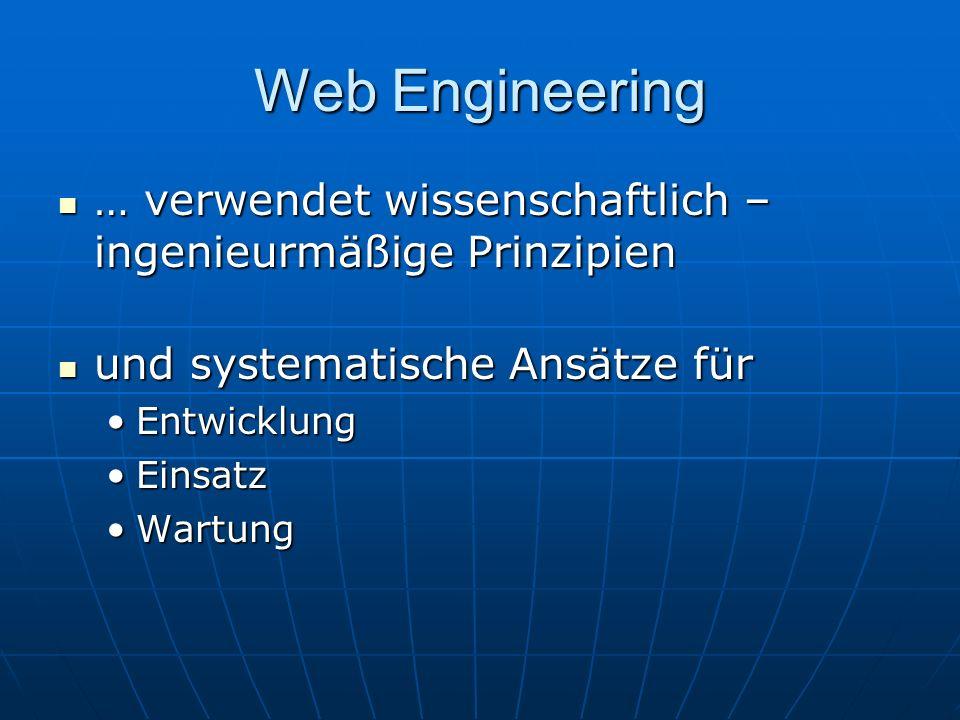 Web Engineering … verwendet wissenschaftlich – ingenieurmäßige Prinzipien. und systematische Ansätze für.