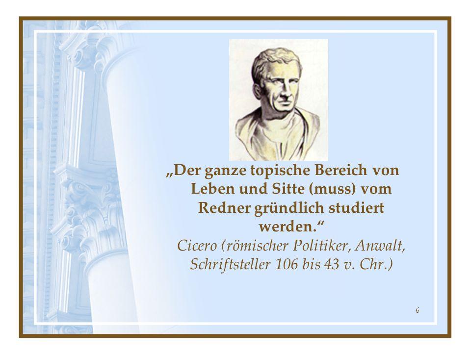 """""""Der ganze topische Bereich von Leben und Sitte (muss) vom Redner gründlich studiert werden. Cicero (römischer Politiker, Anwalt, Schriftsteller 106 bis 43 v."""