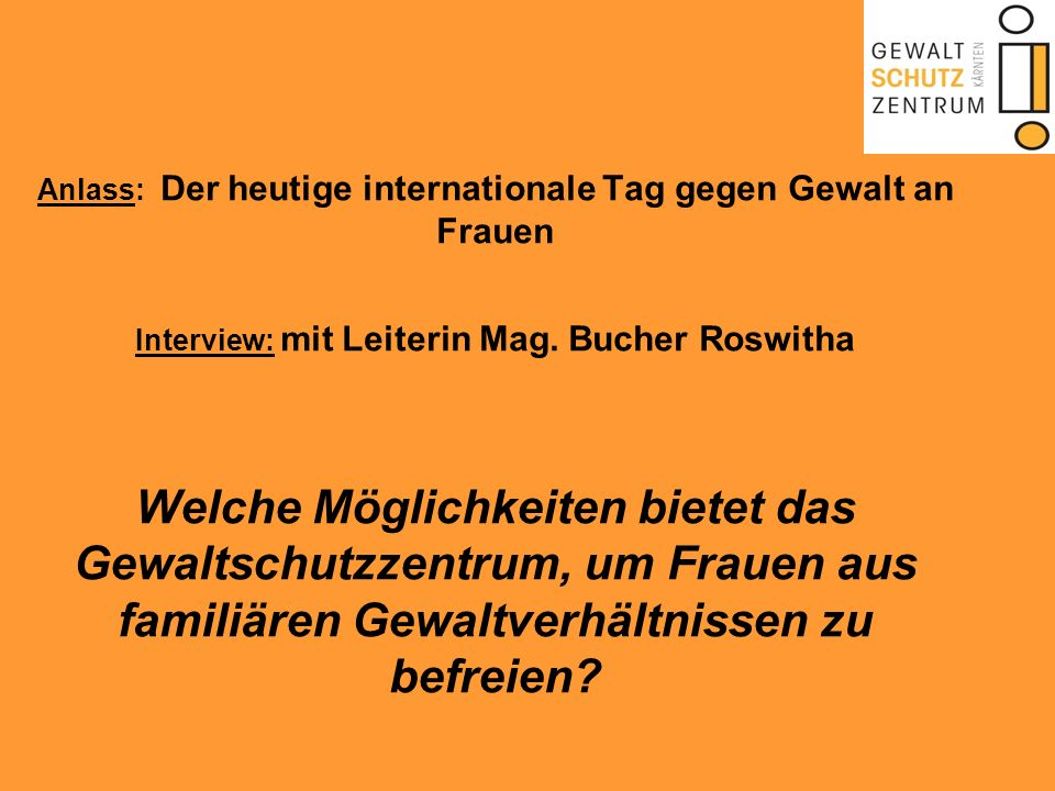 Anlass: Der heutige internationale Tag gegen Gewalt an Frauen