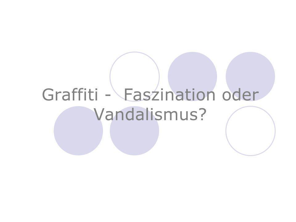 Graffiti - Faszination oder Vandalismus