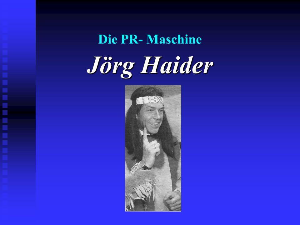 Die PR- Maschine Jörg Haider