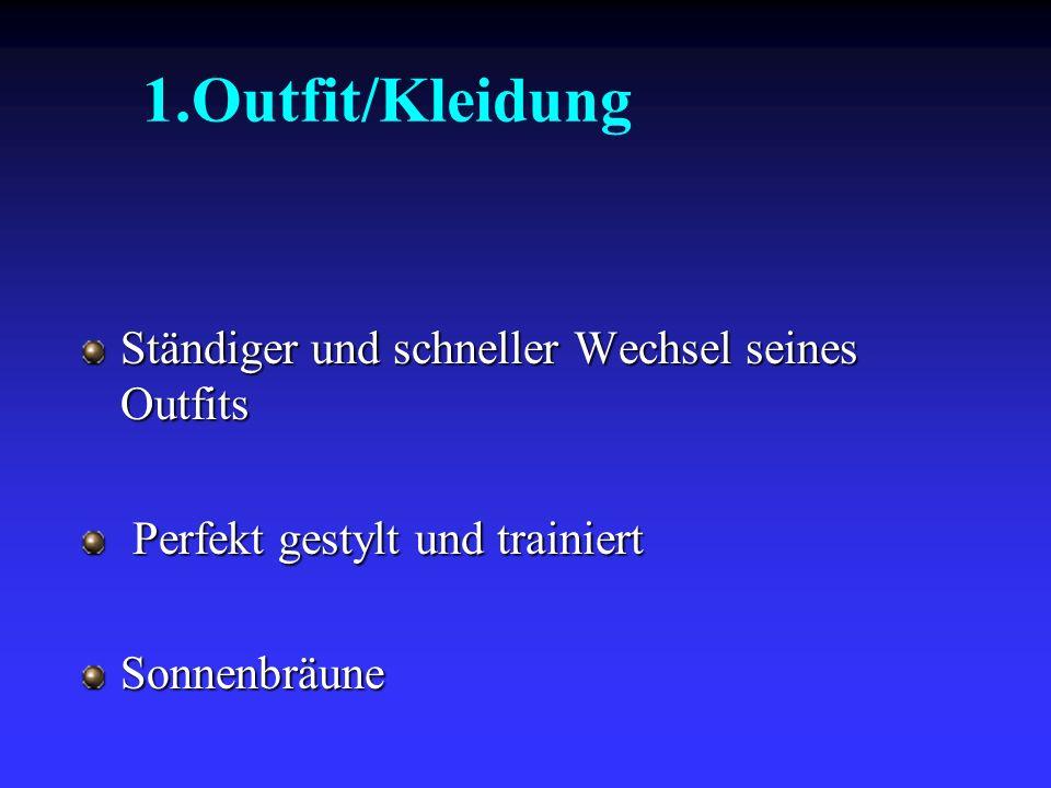 1.Outfit/Kleidung Ständiger und schneller Wechsel seines Outfits