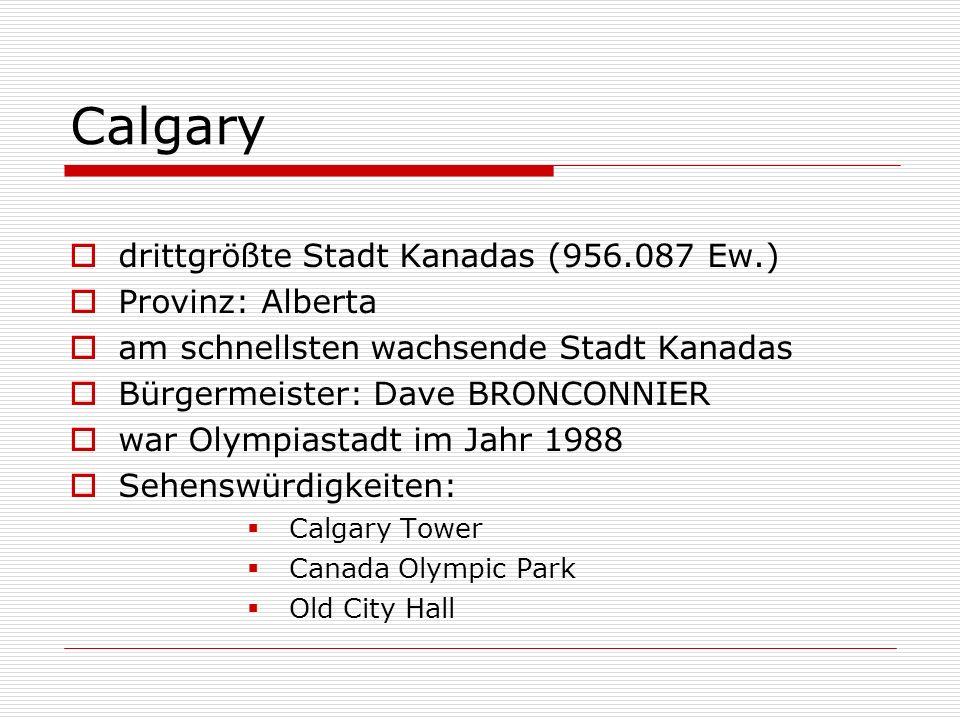 Calgary drittgrößte Stadt Kanadas (956.087 Ew.) Provinz: Alberta