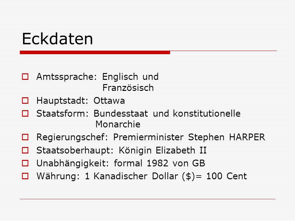 Eckdaten Amtssprache: Englisch und Französisch Hauptstadt: Ottawa