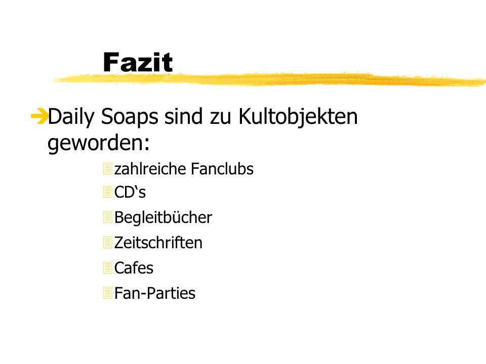 Fazit Daily Soaps sind zu Kultobjekten geworden: zahlreiche Fanclubs