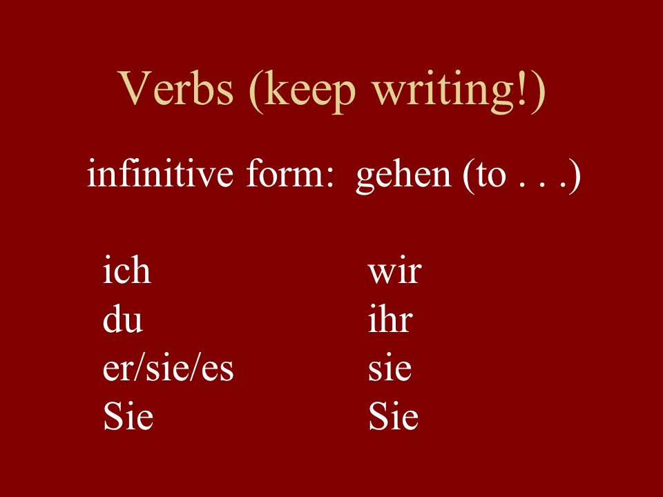 infinitive form: gehen (to . . .)