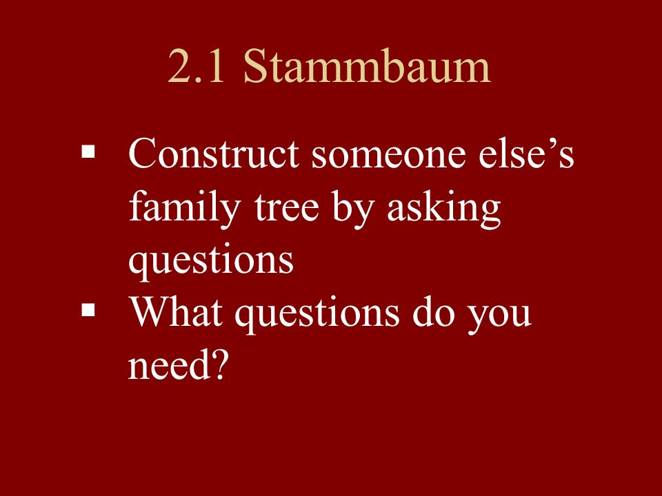2.1 Stammbaum Construct someone else's family tree by asking questions