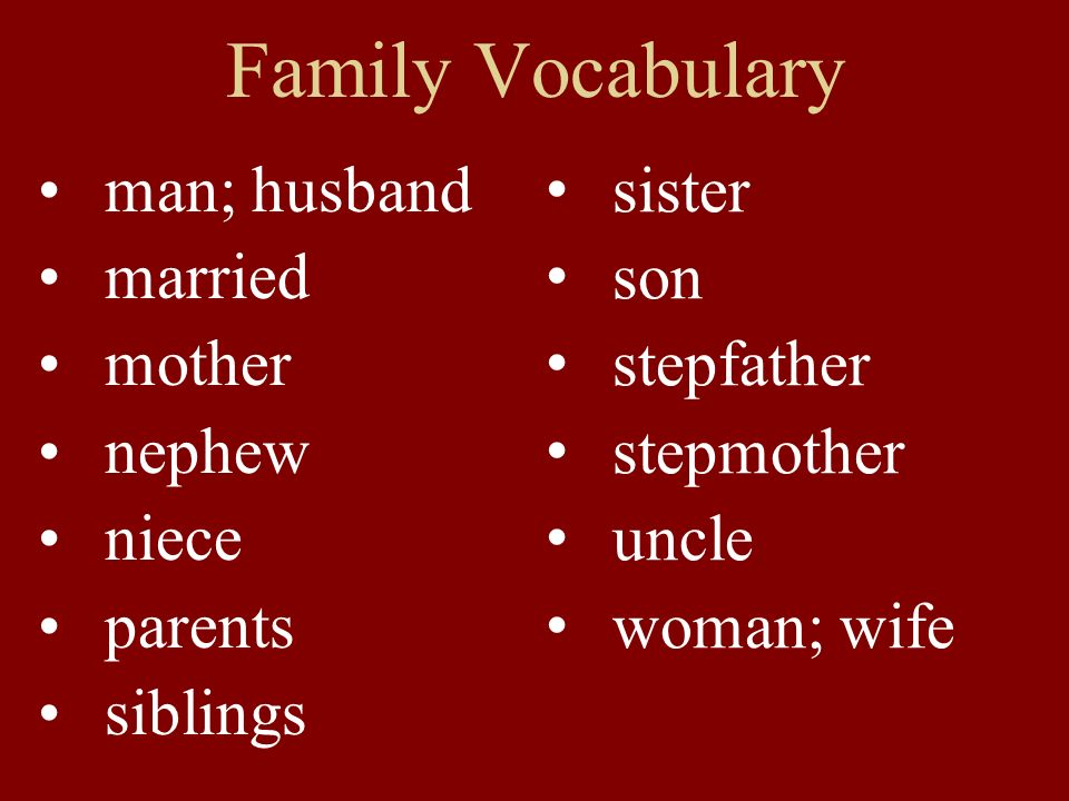 Family Vocabulary man; husband married mother nephew niece parents