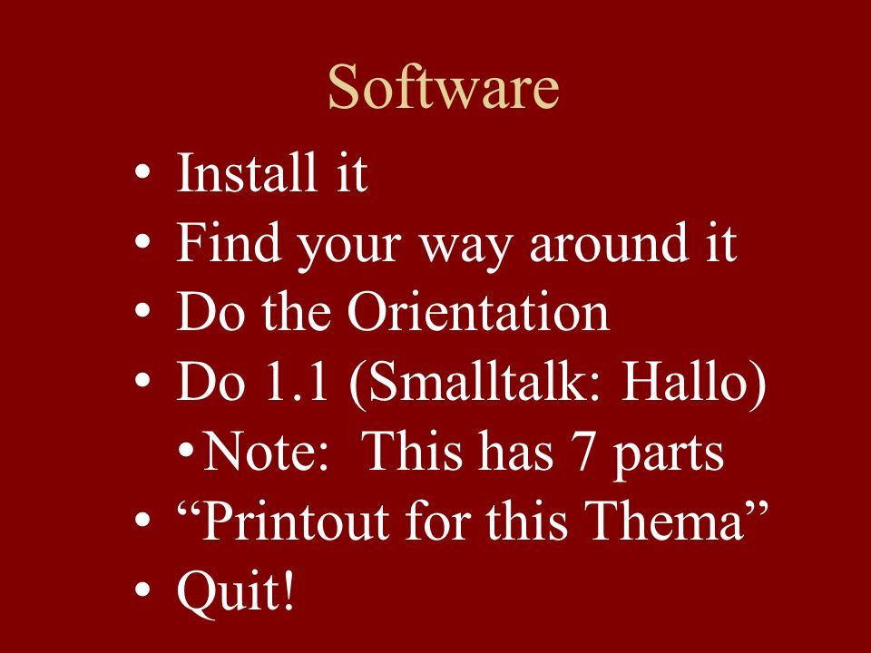 Software Install it Find your way around it Do the Orientation