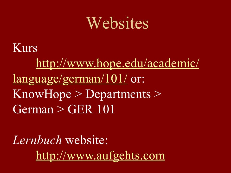 Websites Kurs. http://www.hope.edu/academic/language/german/101/ or: KnowHope > Departments > German > GER 101.
