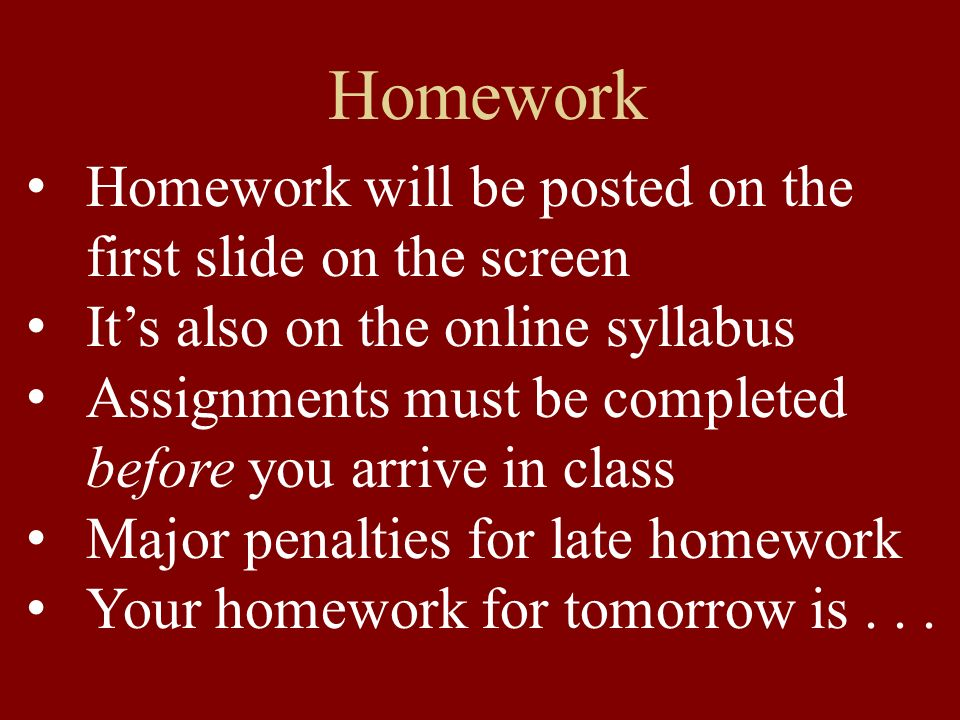 Homework Homework will be posted on the first slide on the screen