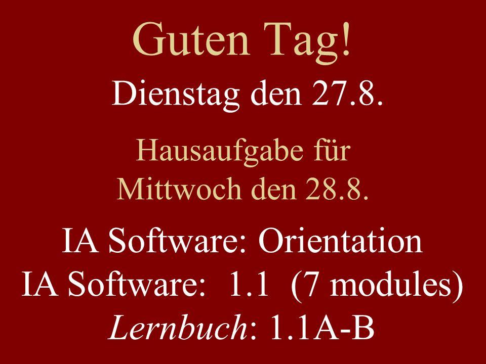 Guten Tag! Dienstag den 27.8. IA Software: Orientation
