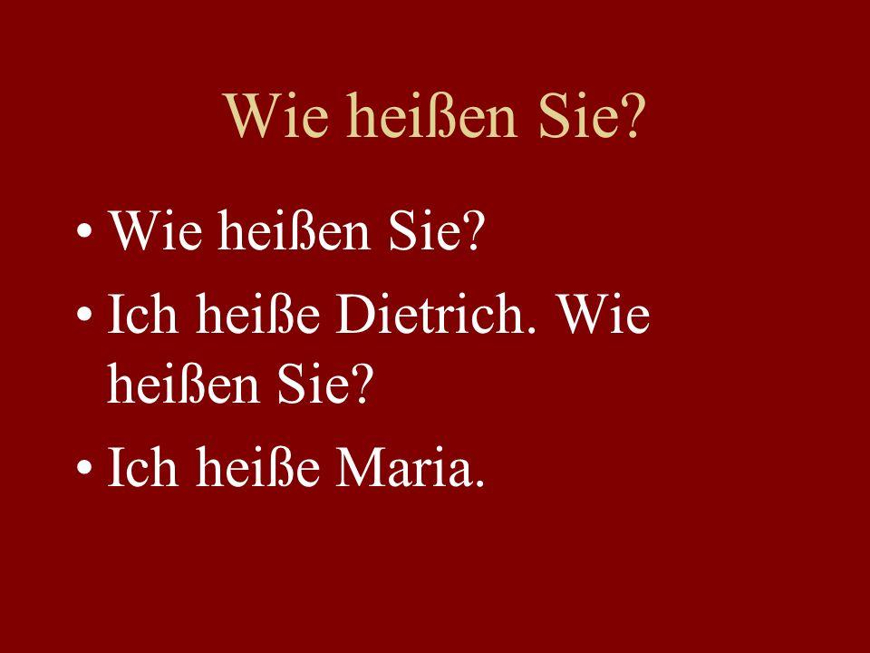 Wie heißen Sie Wie heißen Sie Ich heiße Dietrich. Wie heißen Sie