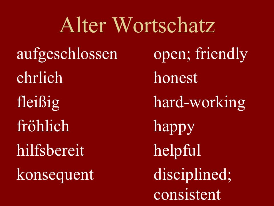 Alter Wortschatz aufgeschlossen open; friendly ehrlich honest