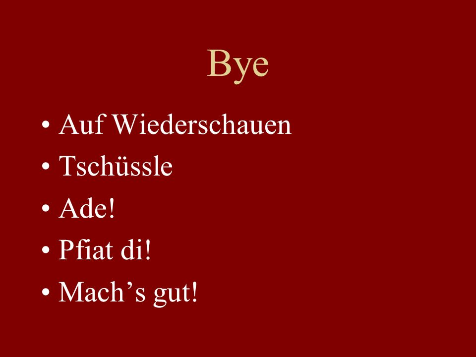 Bye Auf Wiederschauen Tschüssle Ade! Pfiat di! Mach's gut!