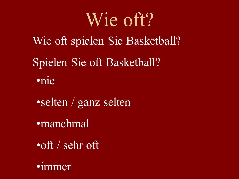 Wie oft Wie oft spielen Sie Basketball Spielen Sie oft Basketball