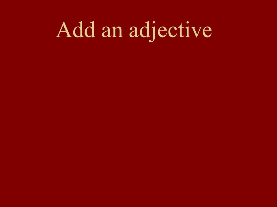 Add an adjective