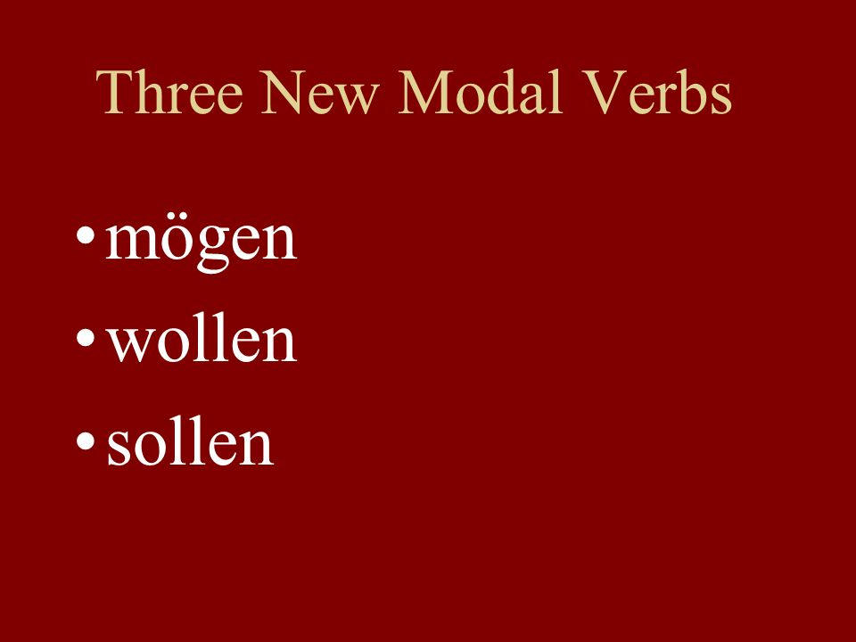Three New Modal Verbs mögen wollen sollen