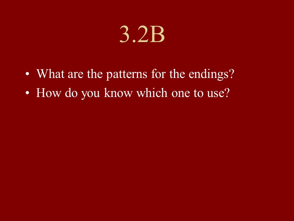 3.2B What are the patterns for the endings