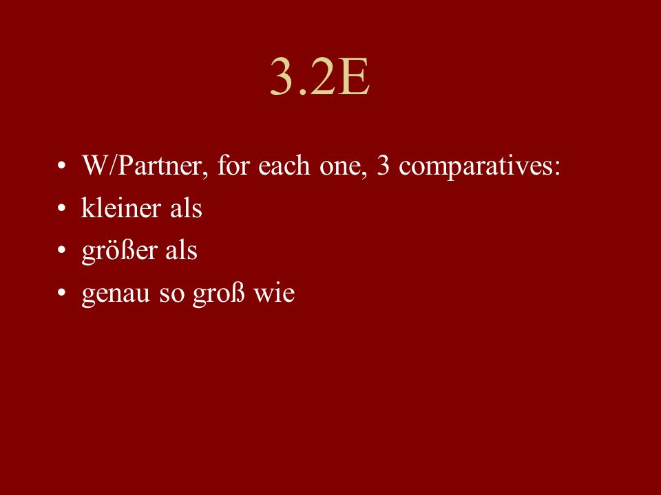 3.2E W/Partner, for each one, 3 comparatives: kleiner als größer als