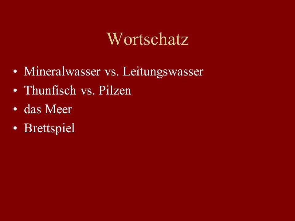 Wortschatz Mineralwasser vs. Leitungswasser Thunfisch vs. Pilzen