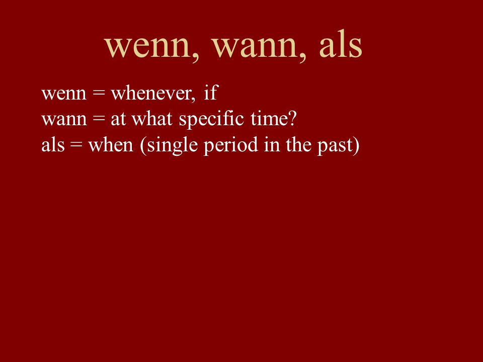 wenn, wann, als wenn = whenever, if wann = at what specific time
