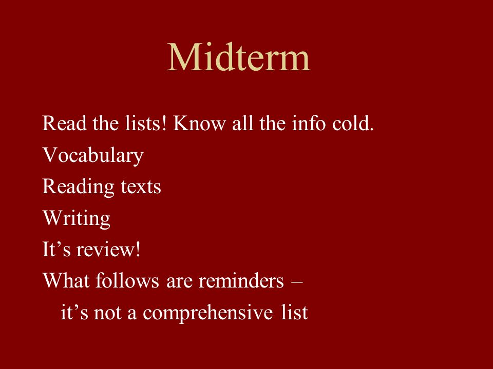 Midterm Read the lists! Know all the info cold. Vocabulary