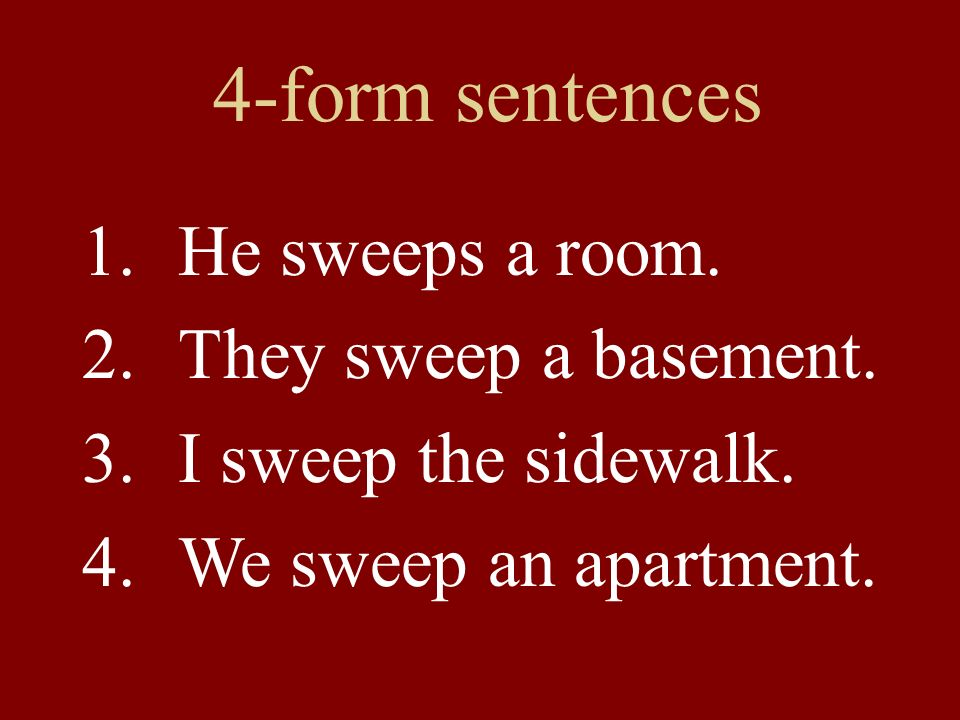 4-form sentences He sweeps a room. They sweep a basement.