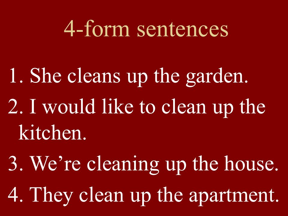 4-form sentences 1. She cleans up the garden.