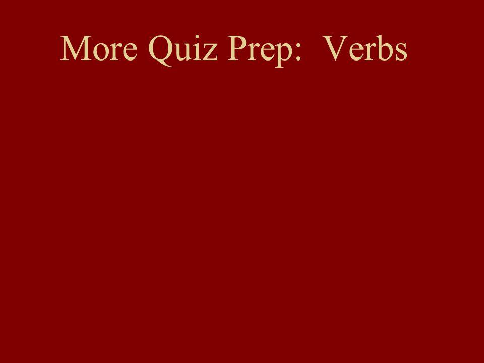 More Quiz Prep: Verbs