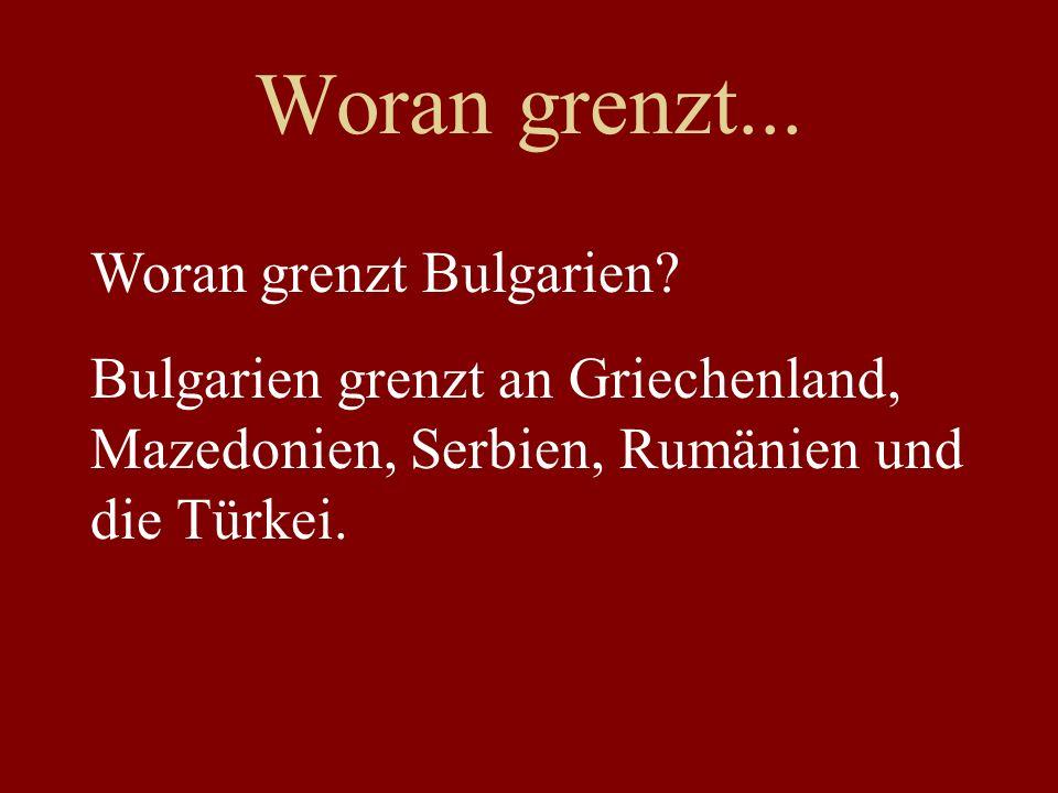 Woran grenzt... Woran grenzt Bulgarien