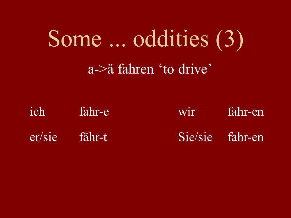 Some ... oddities (3) a->ä fahren 'to drive' ich fahr-e wir fahr-en