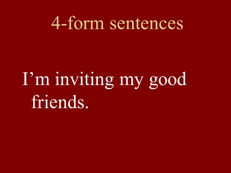 4-form sentences I'm inviting my good friends.