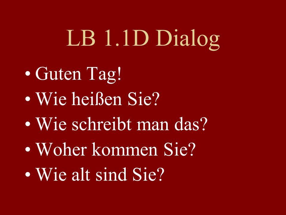 LB 1.1D Dialog Guten Tag! Wie heißen Sie Wie schreibt man das