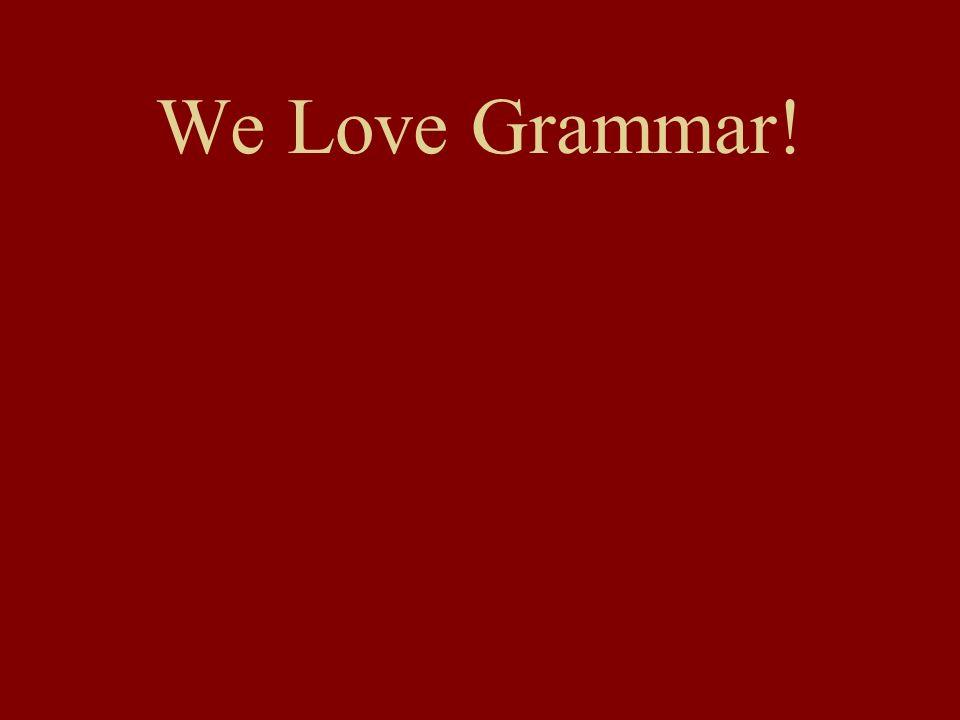 We Love Grammar!