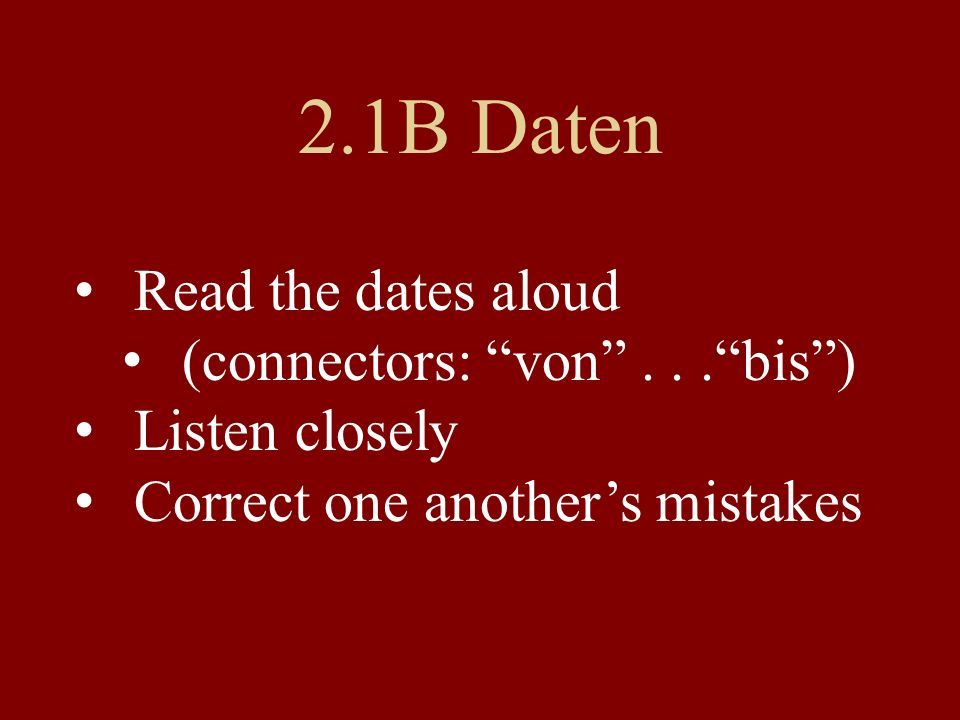 2.1B Daten Read the dates aloud (connectors: von bis )