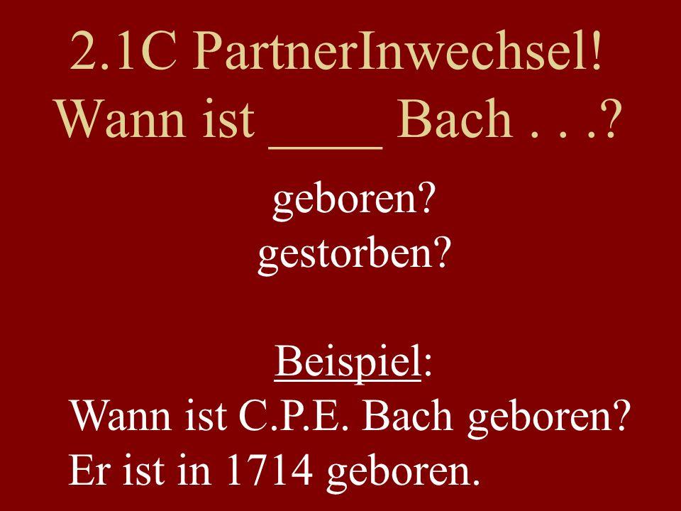 2.1C PartnerInwechsel! Wann ist ____ Bach . . .