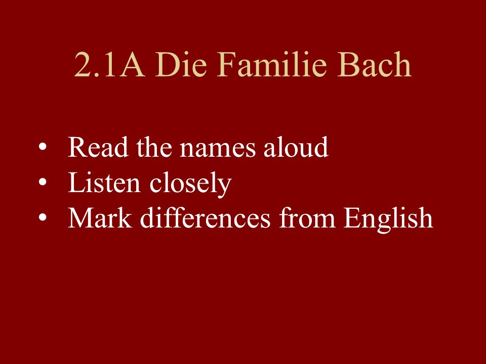 2.1A Die Familie Bach Read the names aloud Listen closely