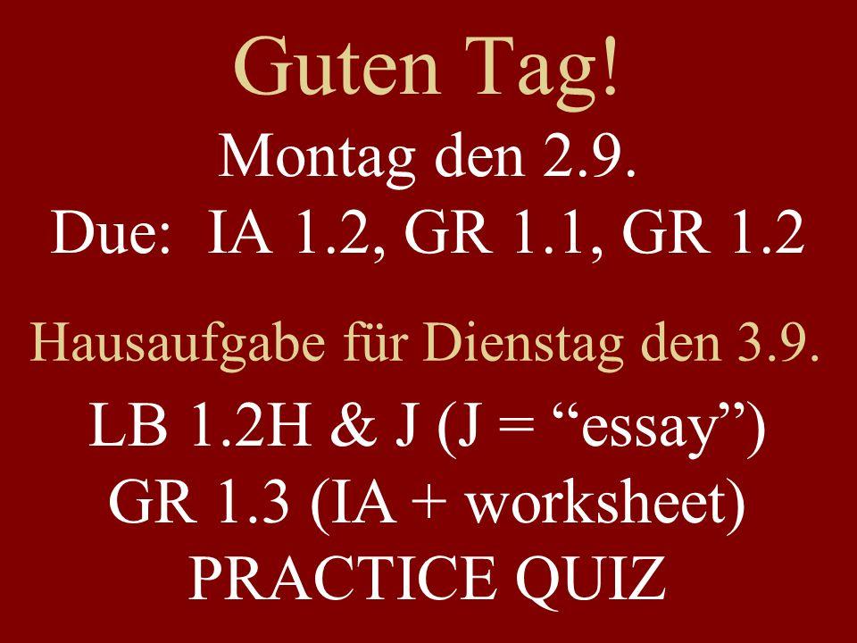 Guten Tag! Montag den 2.9. Due: IA 1.2, GR 1.1, GR 1.2