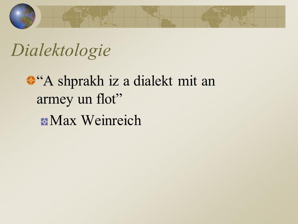 Dialektologie A shprakh iz a dialekt mit an armey un flot
