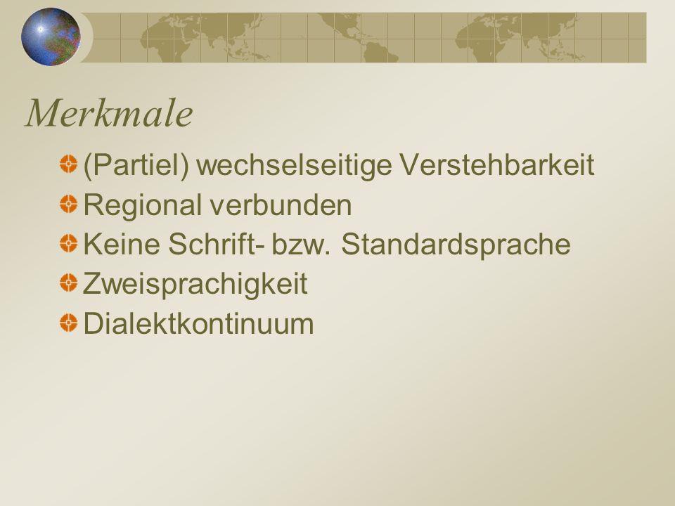 Merkmale (Partiel) wechselseitige Verstehbarkeit Regional verbunden