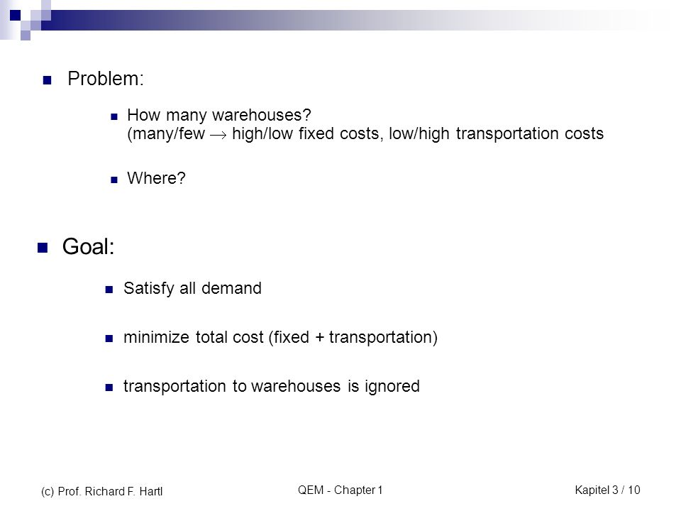 Problem: How many warehouses (many/few  high/low fixed costs, low/high transportation costs. Where