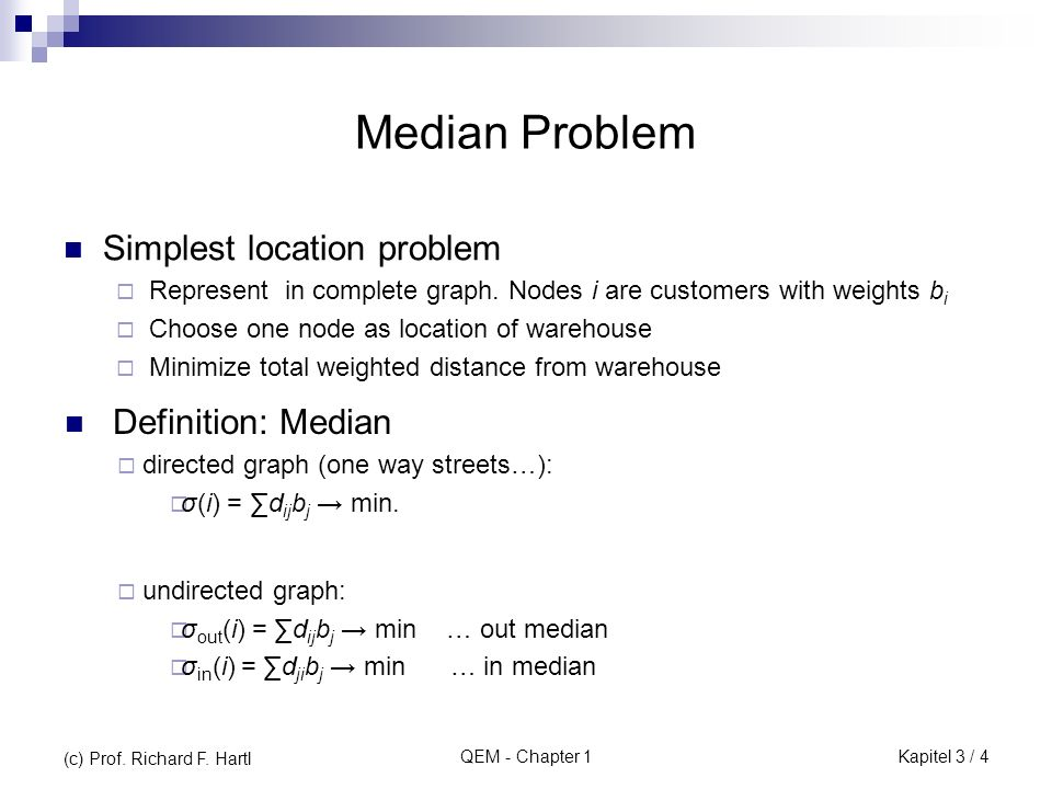 Median Problem Simplest location problem Definition: Median