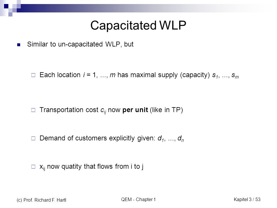 Capacitated WLP Similar to un-capacitated WLP, but